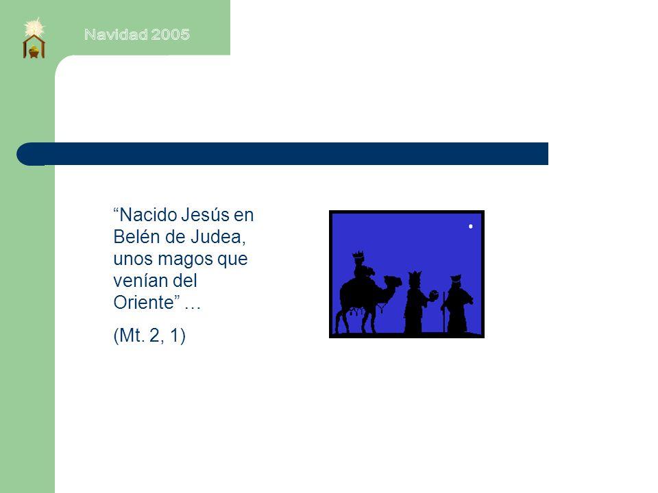Nacido Jesús en Belén de Judea, unos magos que venían del Oriente …