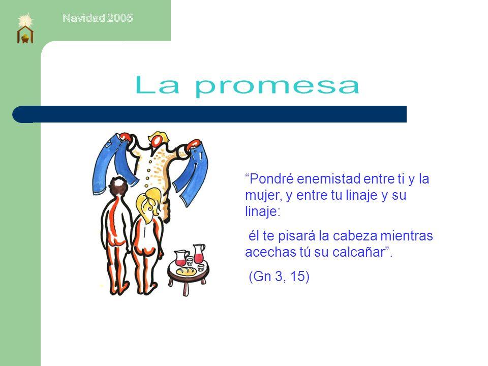 Navidad 2005 La promesa. Pondré enemistad entre ti y la mujer, y entre tu linaje y su linaje: