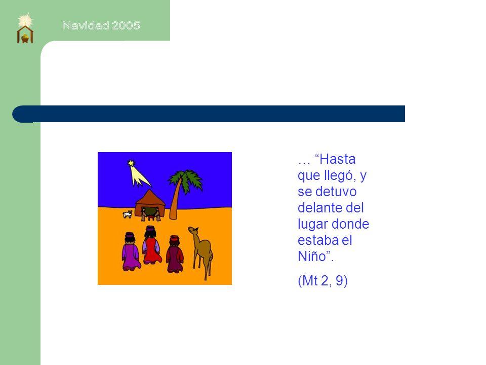 Navidad 2005 … Hasta que llegó, y se detuvo delante del lugar donde estaba el Niño . (Mt 2, 9)