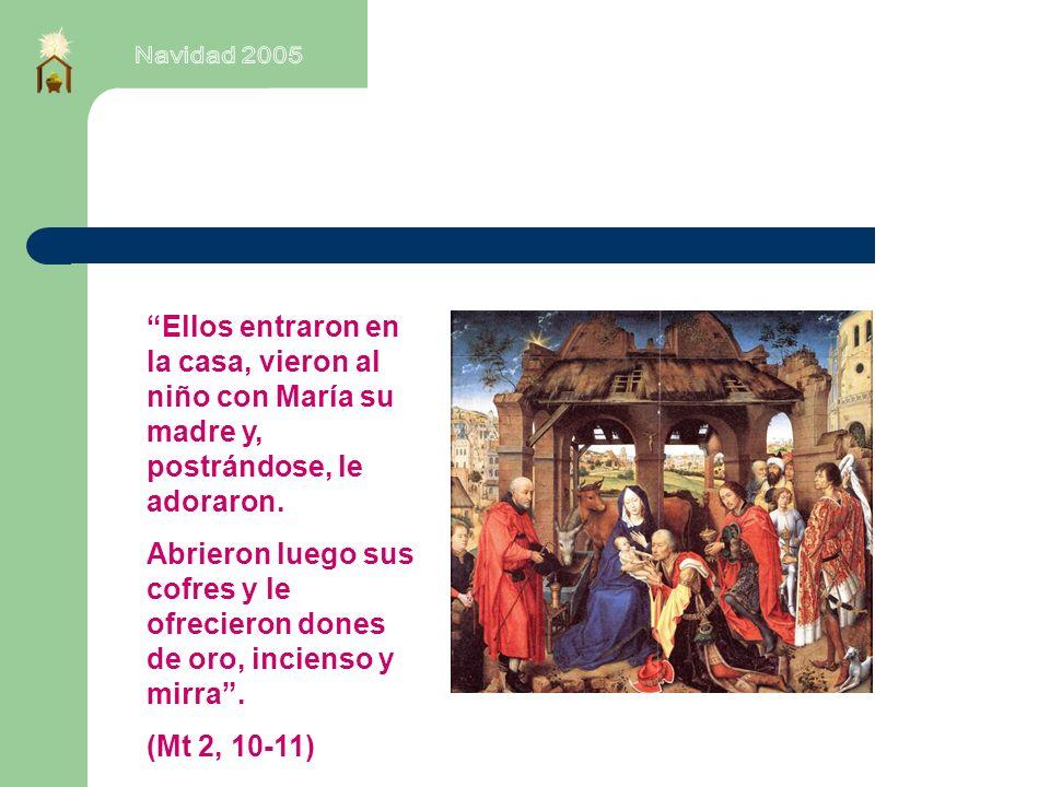 Navidad 2005 Ellos entraron en la casa, vieron al niño con María su madre y, postrándose, le adoraron.
