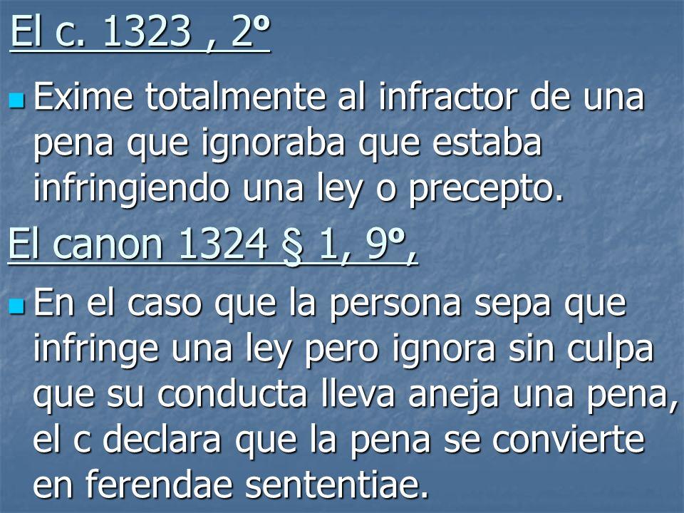 El c. 1323 , 2ºExime totalmente al infractor de una pena que ignoraba que estaba infringiendo una ley o precepto.