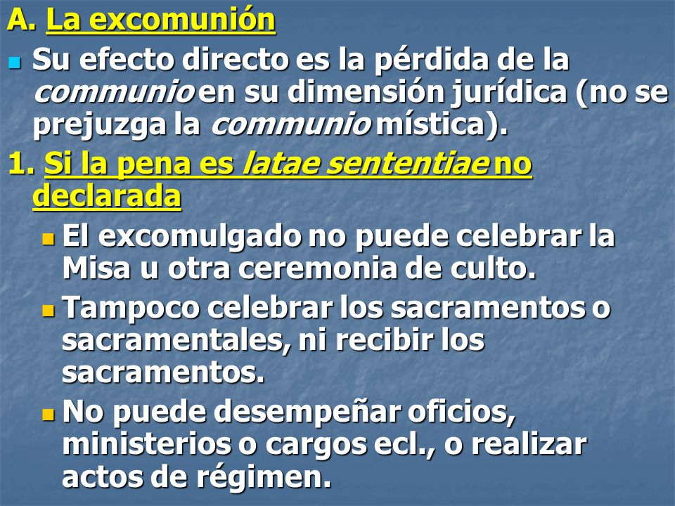 A. La excomuniónSu efecto directo es la pérdida de la communio en su dimensión jurídica (no se prejuzga la communio mística).