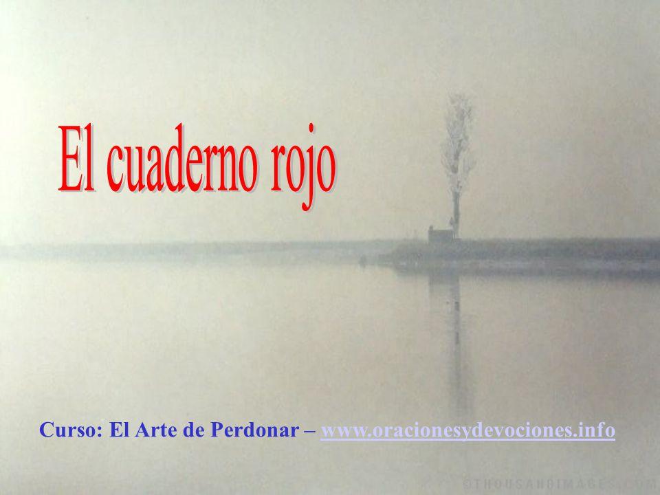 El cuaderno rojo Curso: El Arte de Perdonar – www.oracionesydevociones.info