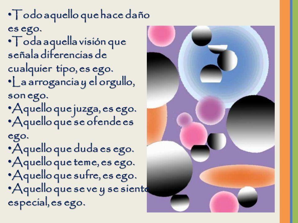 Todo aquello que hace daño es ego.