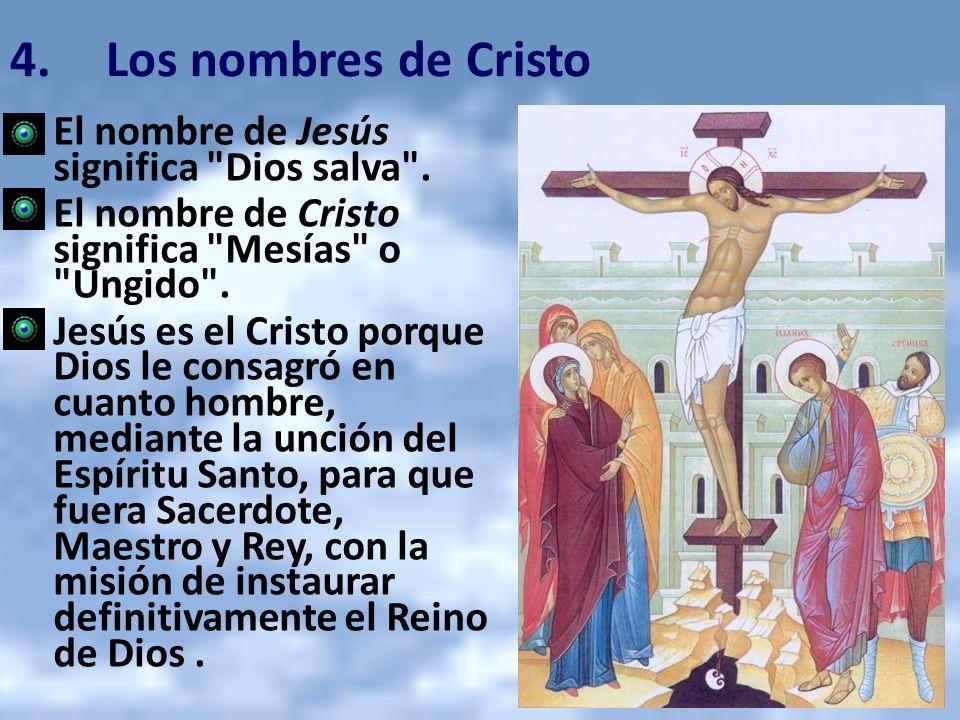 4. Los nombres de Cristo El nombre de Jesús significa Dios salva .