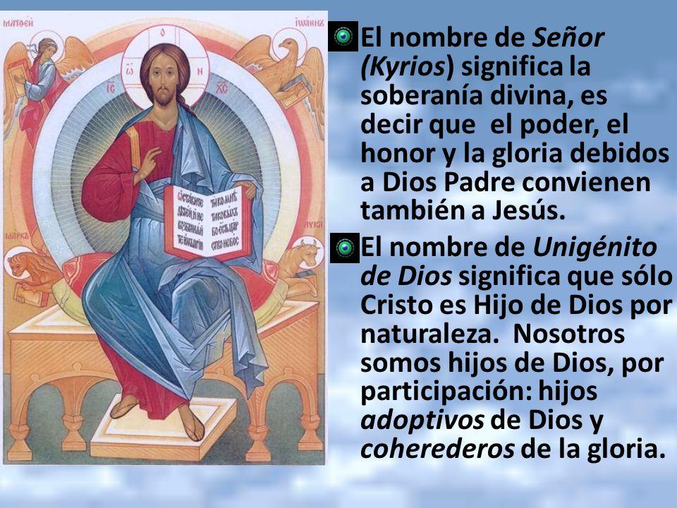 El nombre de Señor (Kyrios) significa la soberanía divina, es decir que el poder, el honor y la gloria debidos a Dios Padre convienen también a Jesús.