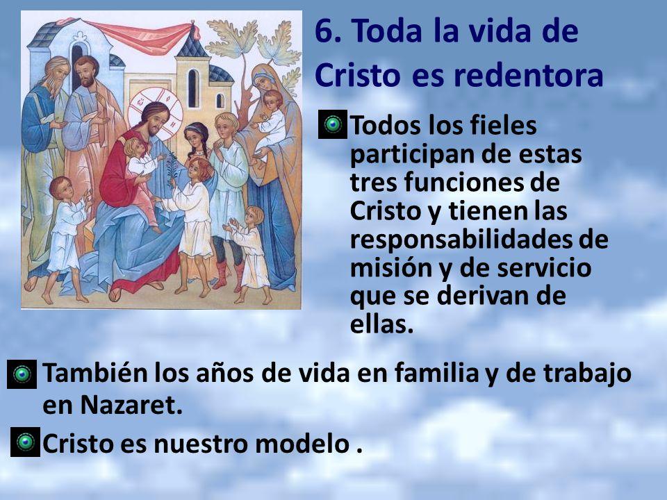 6. Toda la vida de Cristo es redentora