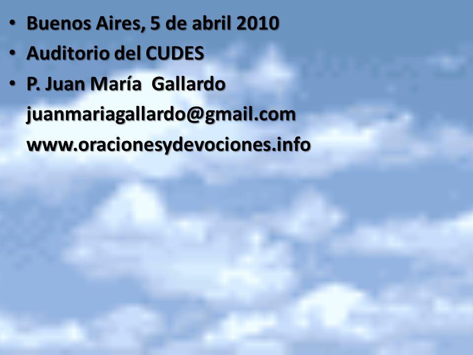 Buenos Aires, 5 de abril 2010 Auditorio del CUDES. P. Juan María Gallardo. juanmariagallardo@gmail.com.