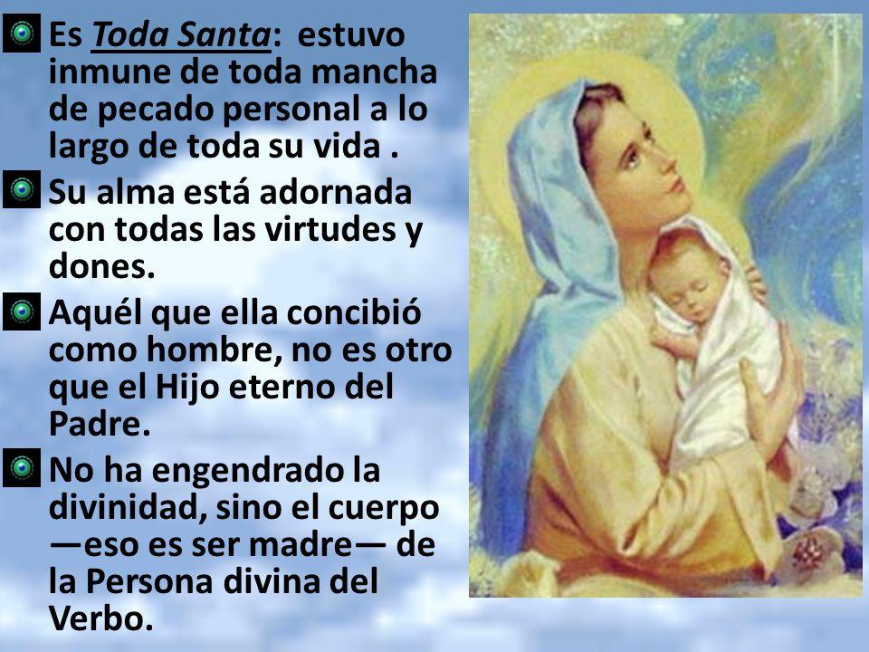Es Toda Santa: estuvo inmune de toda mancha de pecado personal a lo largo de toda su vida .
