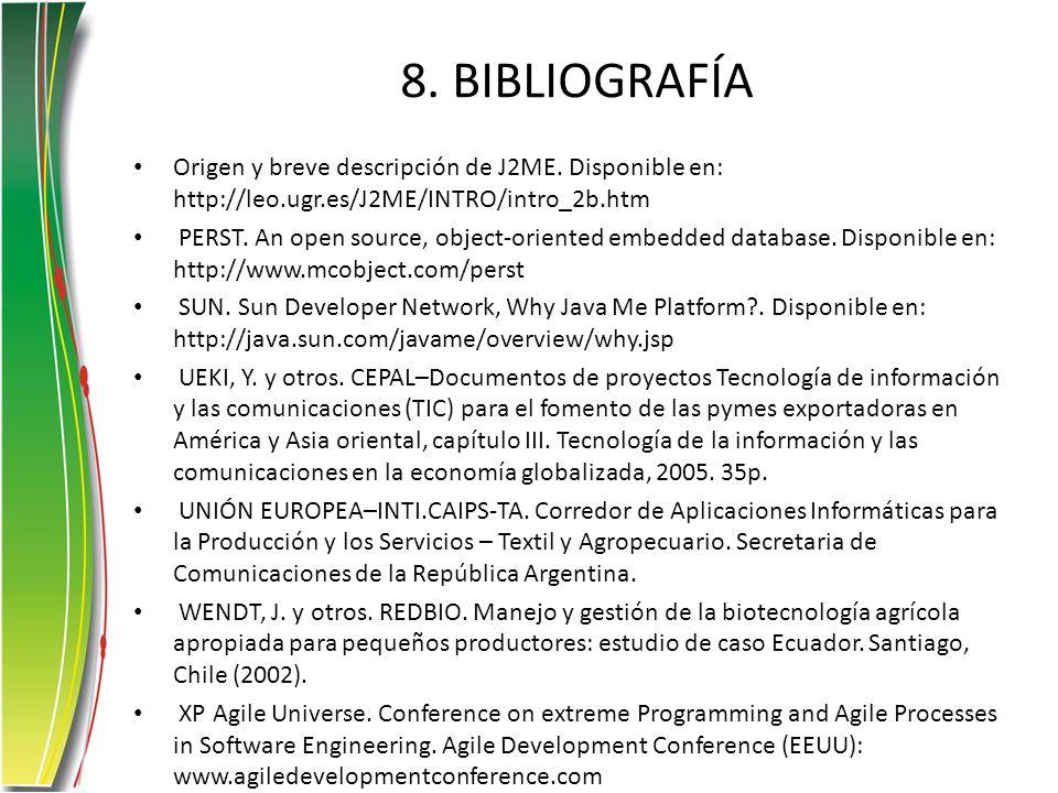 8. BIBLIOGRAFÍA Origen y breve descripción de J2ME. Disponible en: http://leo.ugr.es/J2ME/INTRO/intro_2b.htm.