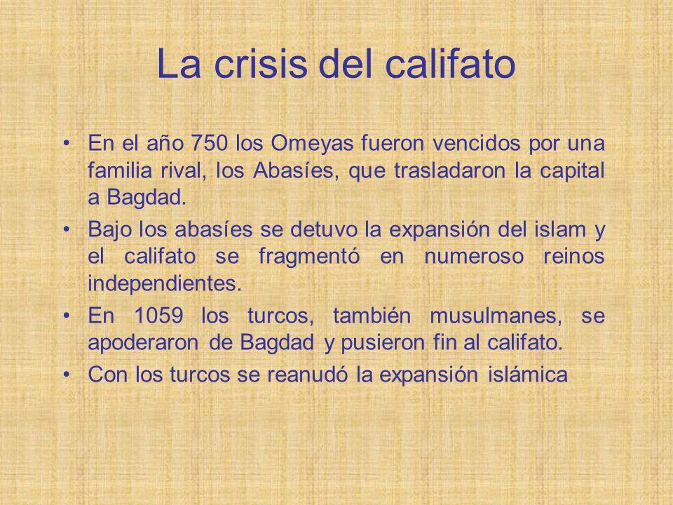 La crisis del califato En el año 750 los Omeyas fueron vencidos por una familia rival, los Abasíes, que trasladaron la capital a Bagdad.