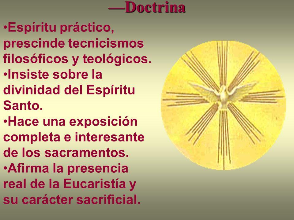 —Doctrina Espíritu práctico, prescinde tecnicismos filosóficos y teológicos. Insiste sobre la divinidad del Espíritu Santo.