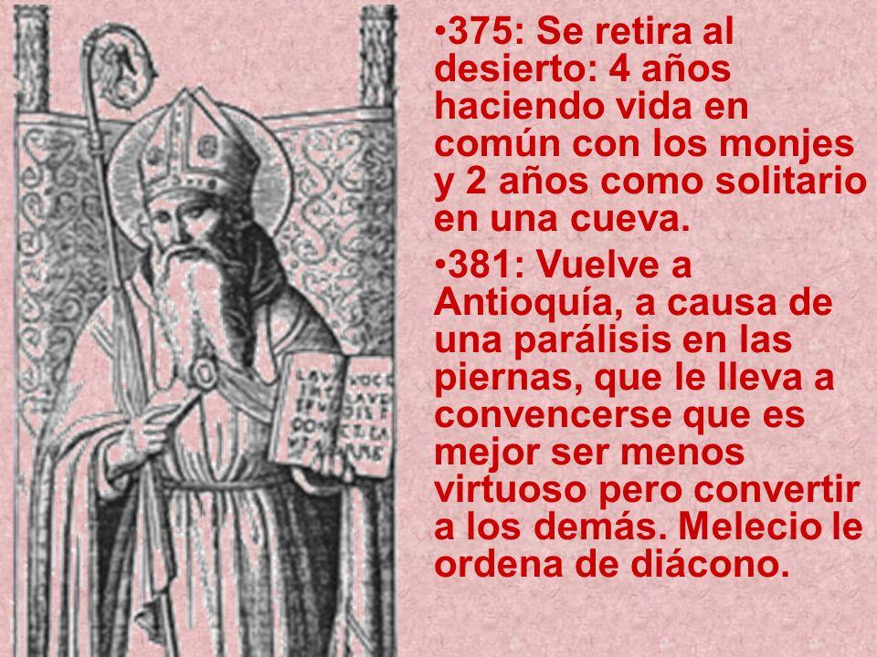 375: Se retira al desierto: 4 años haciendo vida en común con los monjes y 2 años como solitario en una cueva.