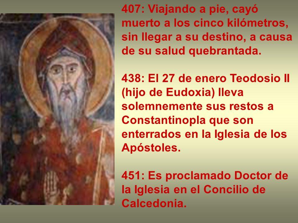 407: Viajando a pie, cayó muerto a los cinco kilómetros, sin llegar a su destino, a causa de su salud quebrantada.