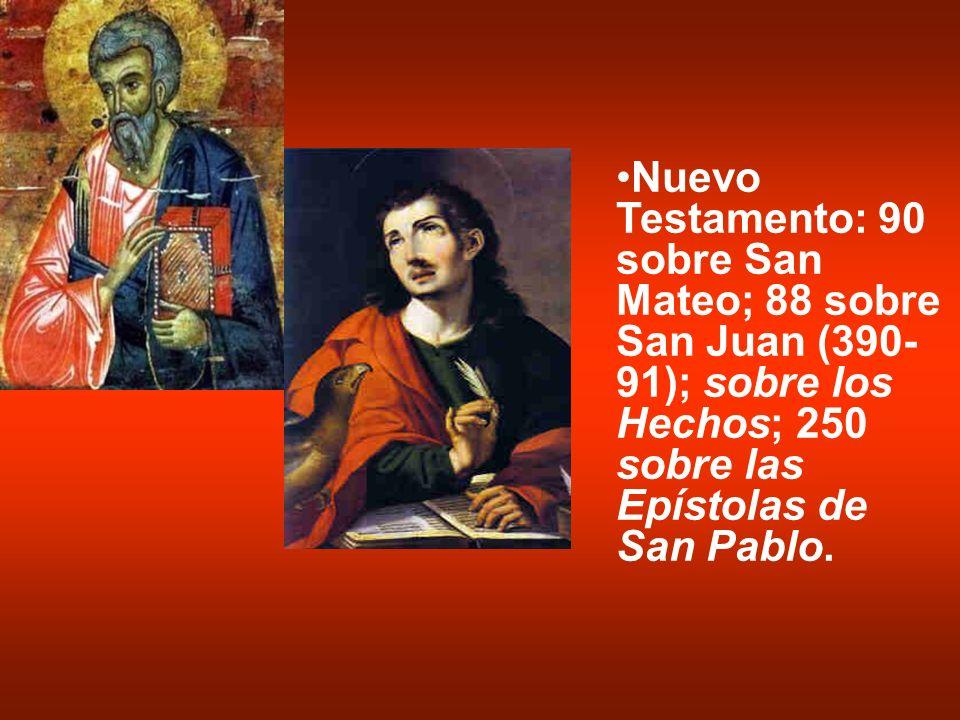 Nuevo Testamento: 90 sobre San Mateo; 88 sobre San Juan (390-91); sobre los Hechos; 250 sobre las Epístolas de San Pablo.