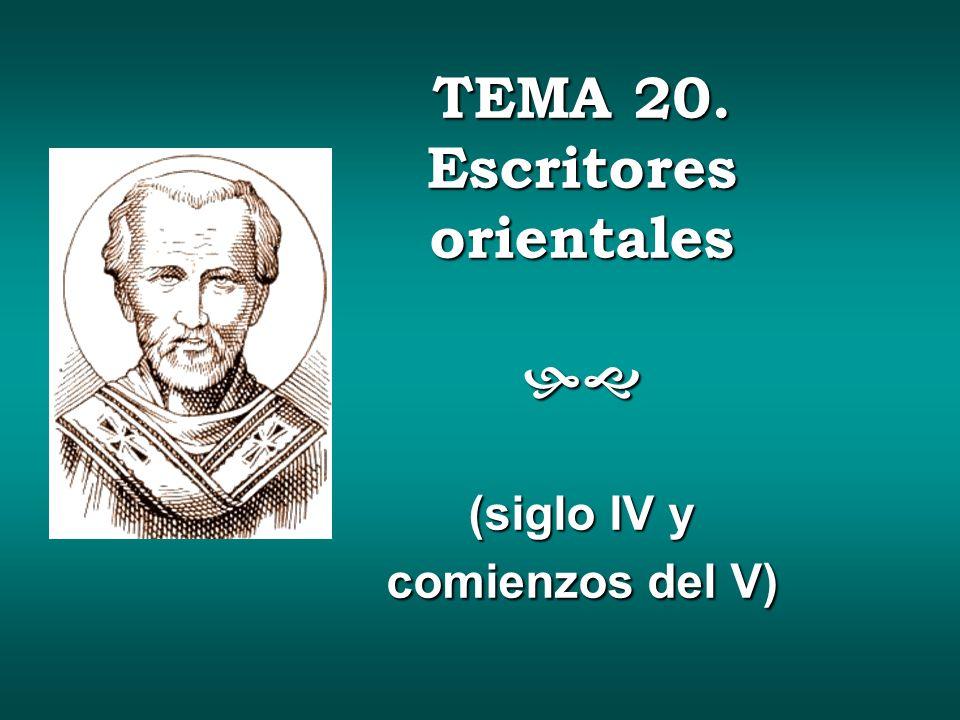 TEMA 20. Escritores orientales hg (siglo IV y comienzos del V)
