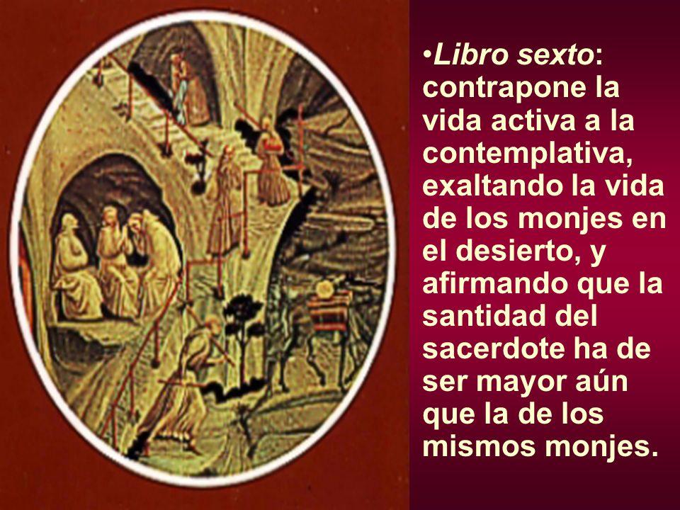 Libro sexto: contrapone la vida activa a la contemplativa, exaltando la vida de los monjes en el desierto, y afirmando que la santidad del sacerdote ha de ser mayor aún que la de los mismos monjes.