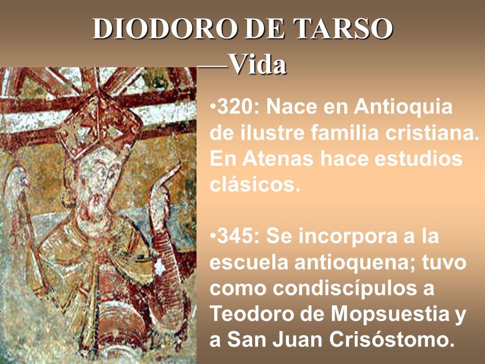 DIODORO DE TARSO —Vida 320: Nace en Antioquia de ilustre familia cristiana. En Atenas hace estudios clásicos.