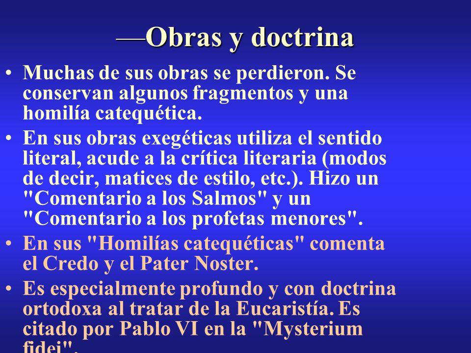 —Obras y doctrina Muchas de sus obras se perdieron. Se conservan algunos fragmentos y una homilía catequética.