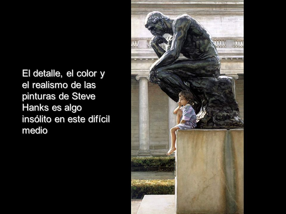 El detalle, el color y el realismo de las pinturas de Steve Hanks es algo insólito en este difícil medio