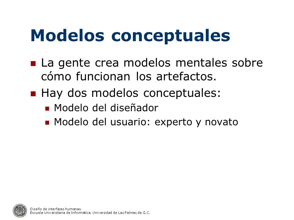 Modelos conceptualesLa gente crea modelos mentales sobre cómo funcionan los artefactos. Hay dos modelos conceptuales: