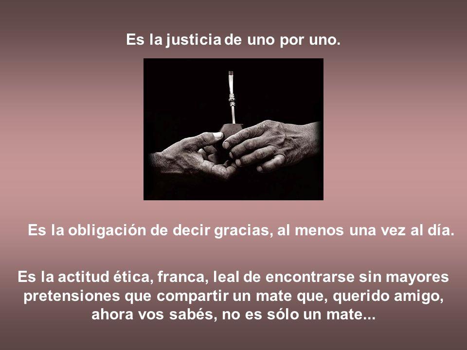 Es la justicia de uno por uno.