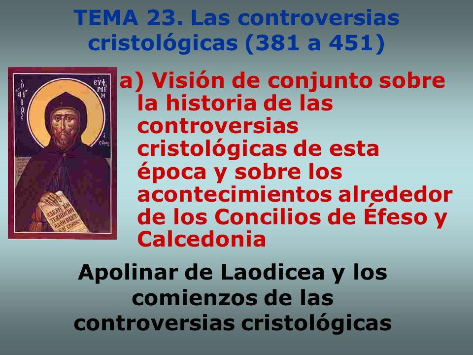 TEMA 23. Las controversias cristológicas (381 a 451)