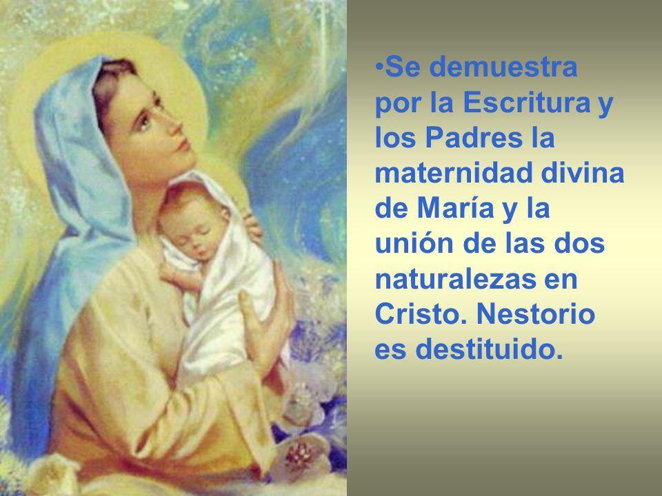 Se demuestra por la Escritura y los Padres la maternidad divina de María y la unión de las dos naturalezas en Cristo.