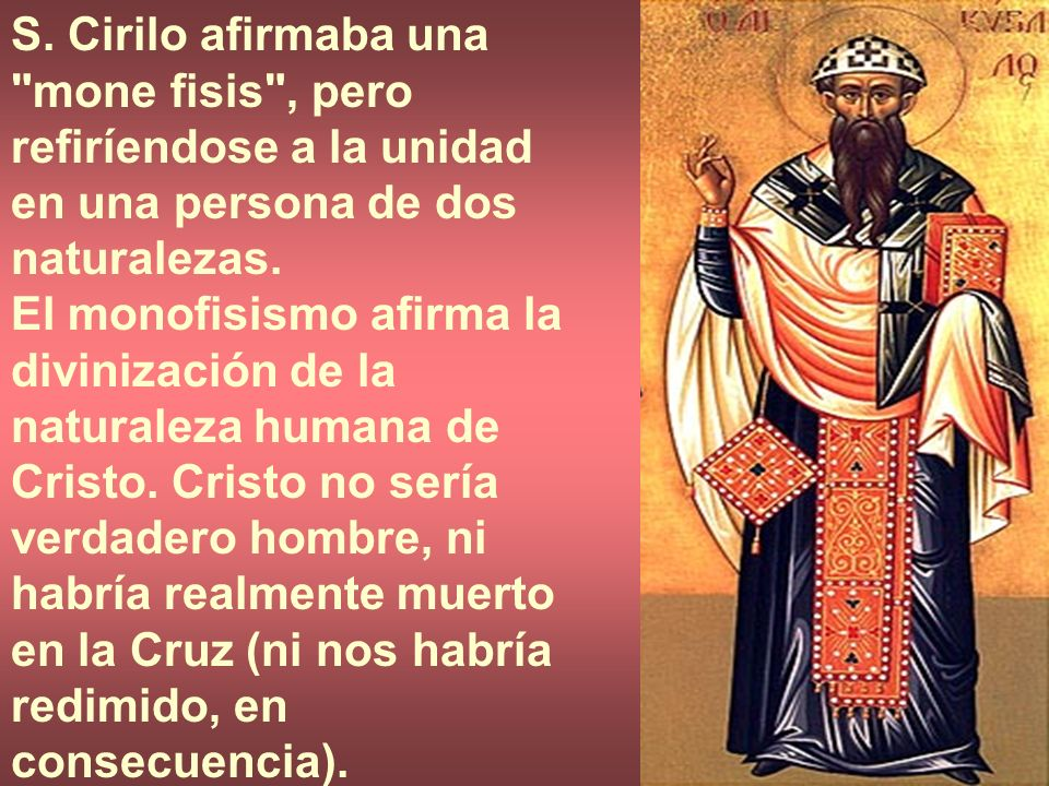 S. Cirilo afirmaba una mone fisis , pero refiríendose a la unidad en una persona de dos naturalezas.