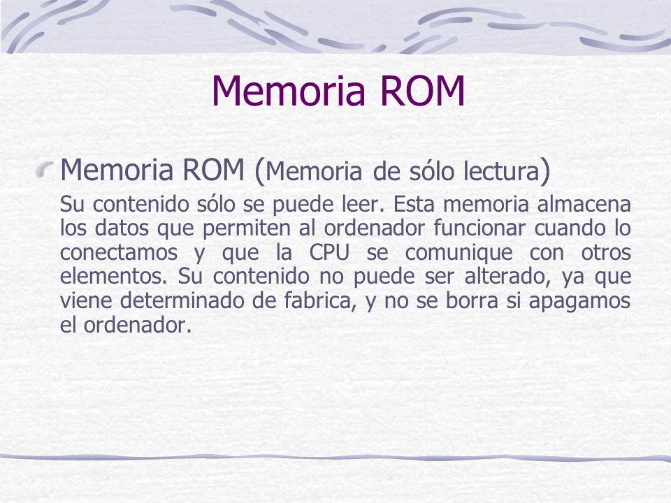 Memoria ROM Memoria ROM (Memoria de sólo lectura)