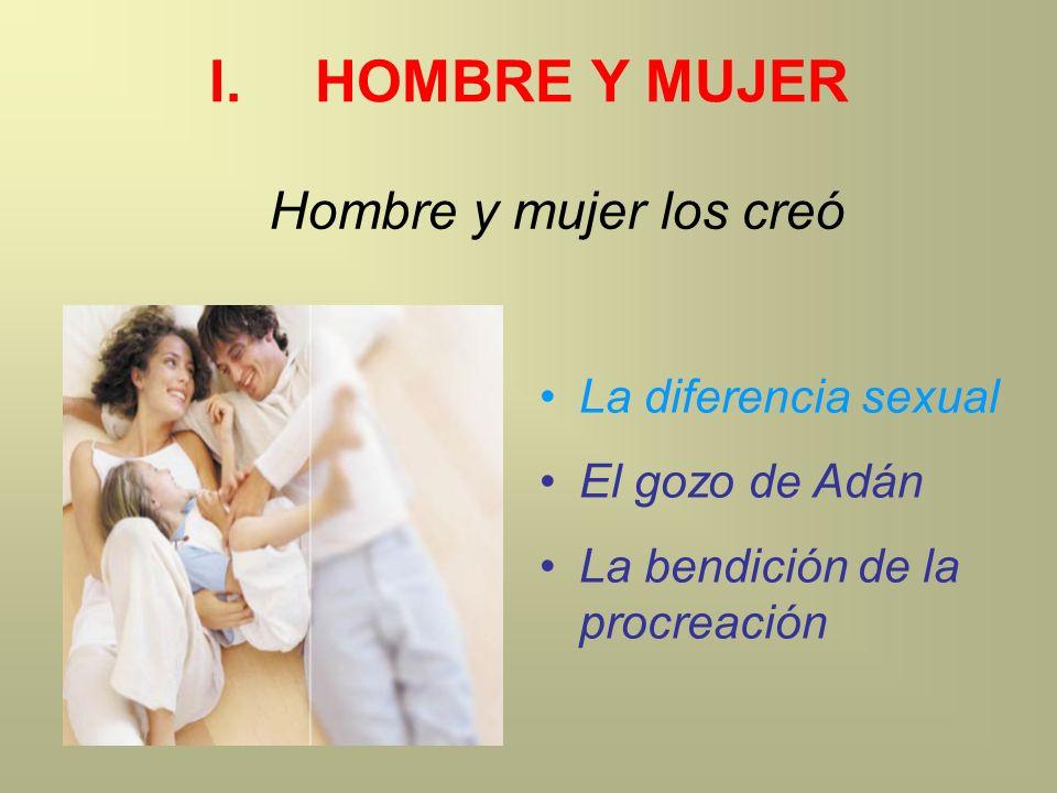 I. HOMBRE Y MUJER Hombre y mujer los creó La diferencia sexual