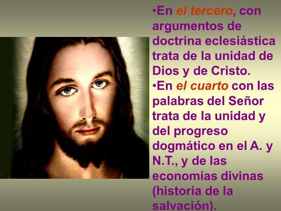 En el tercero, con argumentos de doctrina eclesiástica trata de la unidad de Dios y de Cristo.