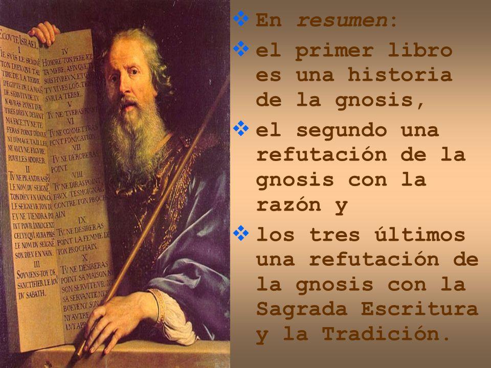 En resumen: el primer libro es una historia de la gnosis, el segundo una refutación de la gnosis con la razón y.