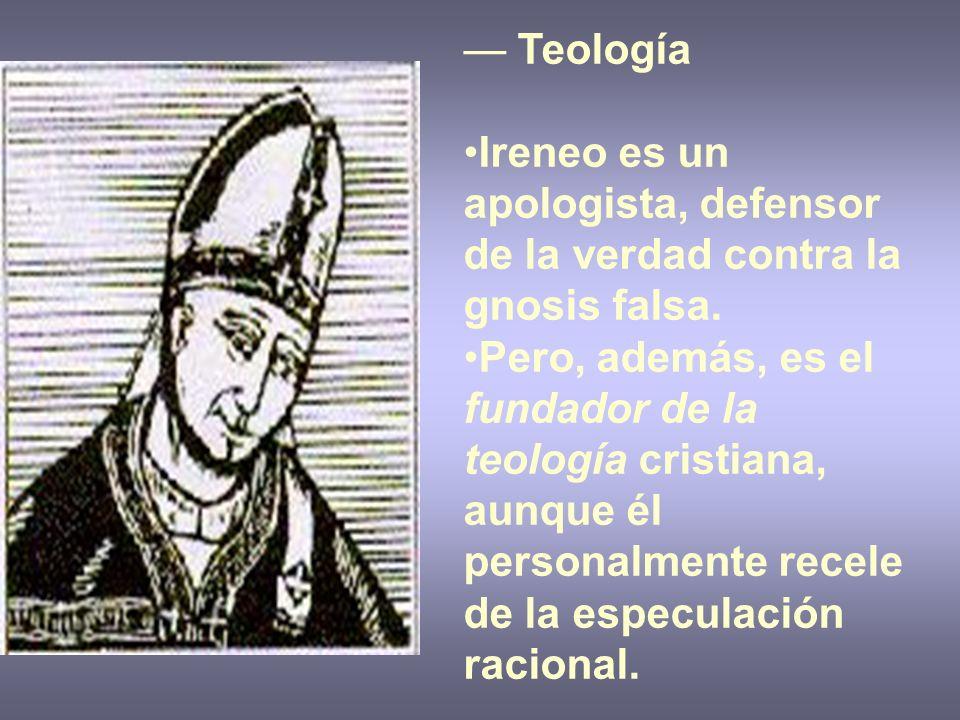— TeologíaIreneo es un apologista, defensor de la verdad contra la gnosis falsa.
