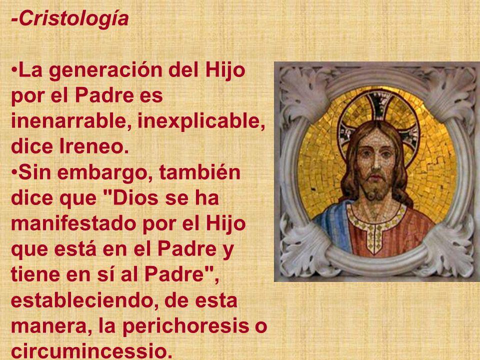 -CristologíaLa generación del Hijo por el Padre es inenarrable, inexplicable, dice Ireneo.