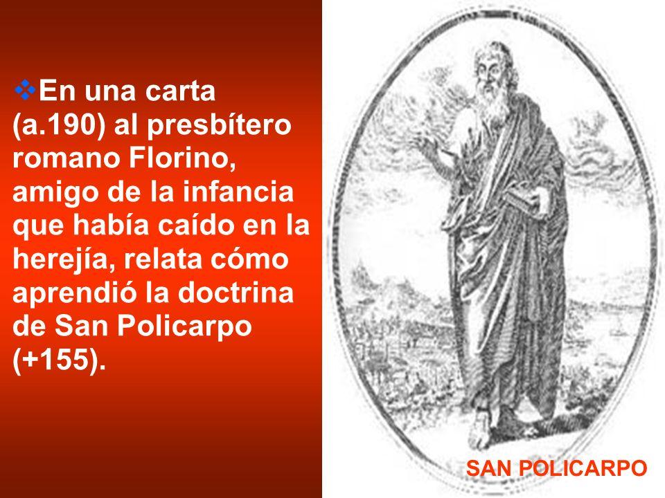 En una carta (a.190) al presbítero romano Florino, amigo de la infancia que había caído en la herejía, relata cómo aprendió la doctrina de San Policarpo (+155).