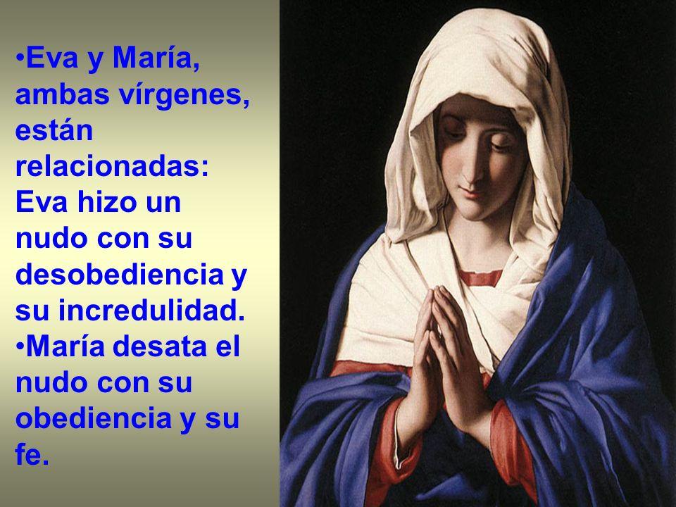 Eva y María, ambas vírgenes, están relacionadas: Eva hizo un nudo con su desobediencia y su incredulidad.