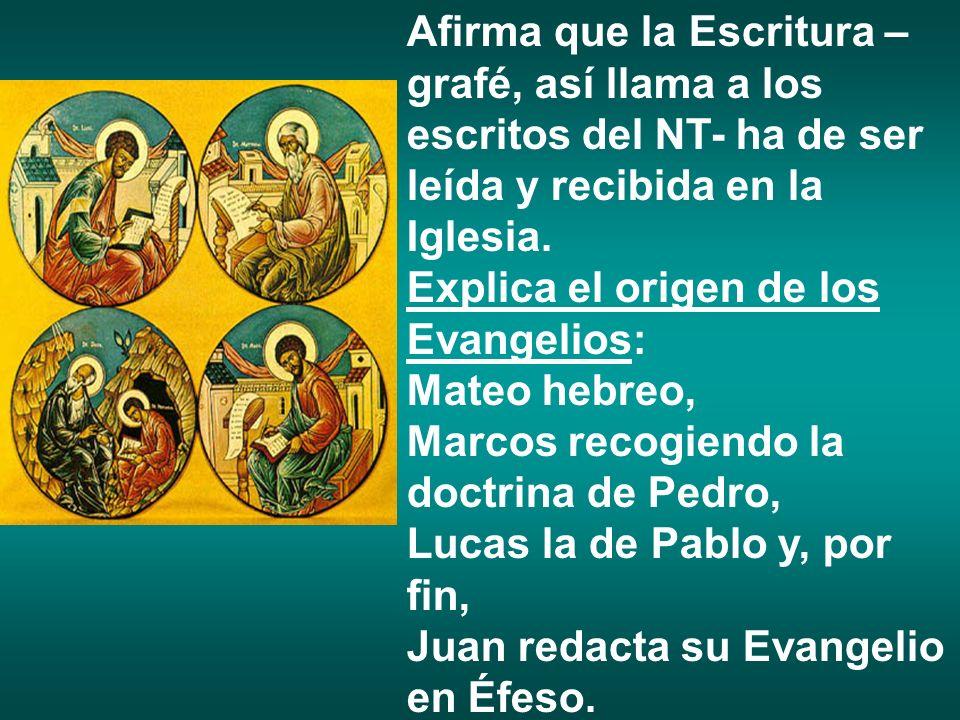Afirma que la Escritura –grafé, así llama a los escritos del NT- ha de ser leída y recibida en la Iglesia.