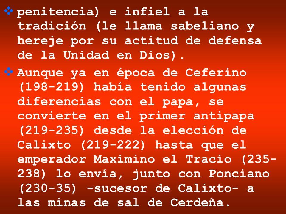 penitencia) e infiel a la tradición (le llama sabeliano y hereje por su actitud de defensa de la Unidad en Dios).