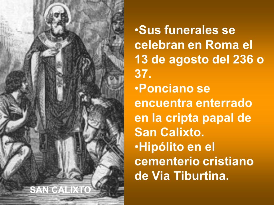 Sus funerales se celebran en Roma el 13 de agosto del 236 o 37.