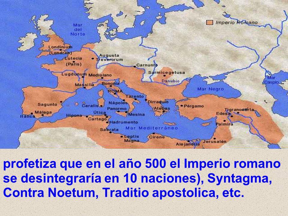 profetiza que en el año 500 el Imperio romano se desintegraría en 10 naciones), Syntagma, Contra Noetum, Traditio apostolica, etc.