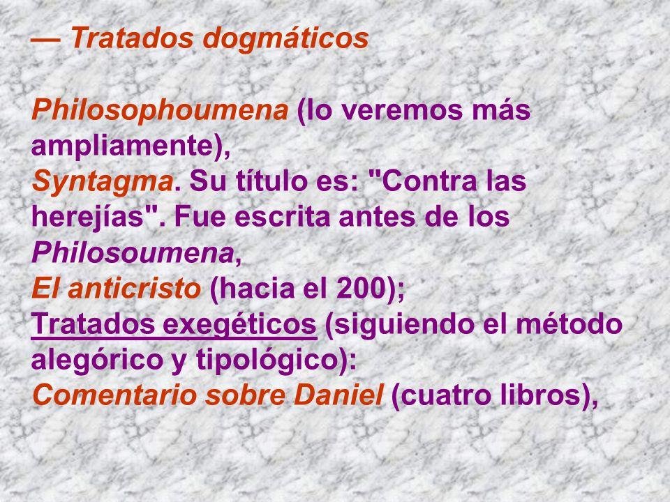 — Tratados dogmáticosPhilosophoumena (lo veremos más ampliamente),
