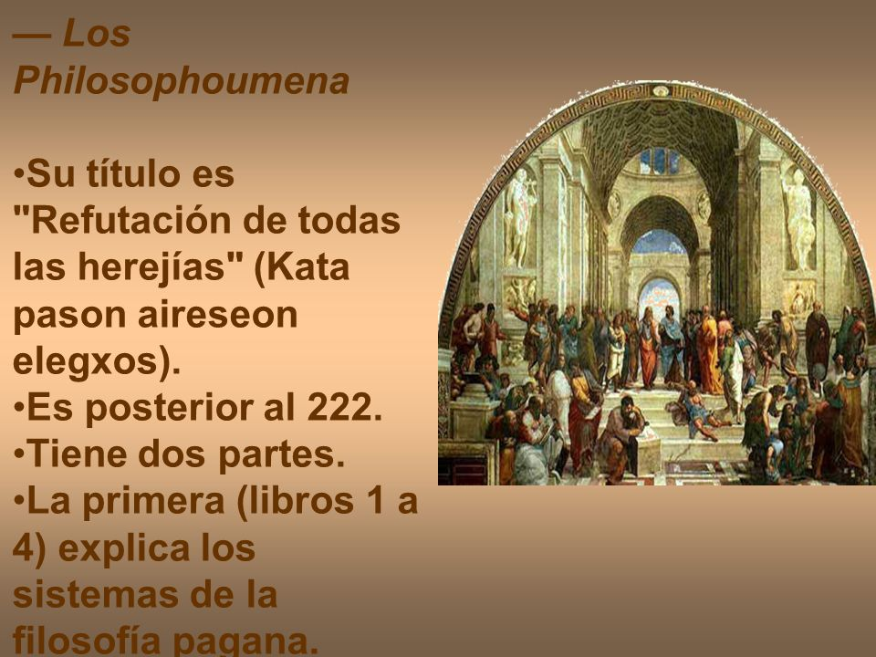 — Los PhilosophoumenaSu título es Refutación de todas las herejías (Kata pason aireseon elegxos).