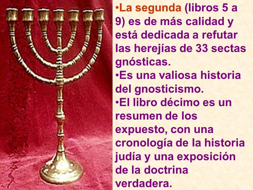 La segunda (libros 5 a 9) es de más calidad y está dedicada a refutar las herejías de 33 sectas gnósticas.