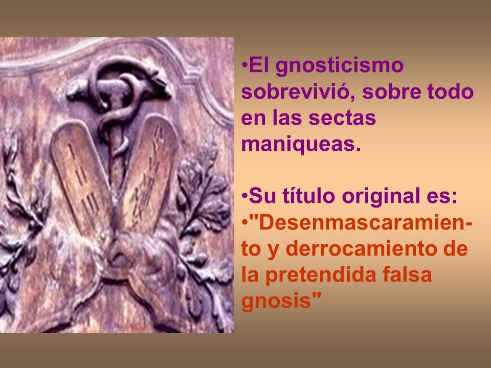 El gnosticismo sobrevivió, sobre todo en las sectas maniqueas.