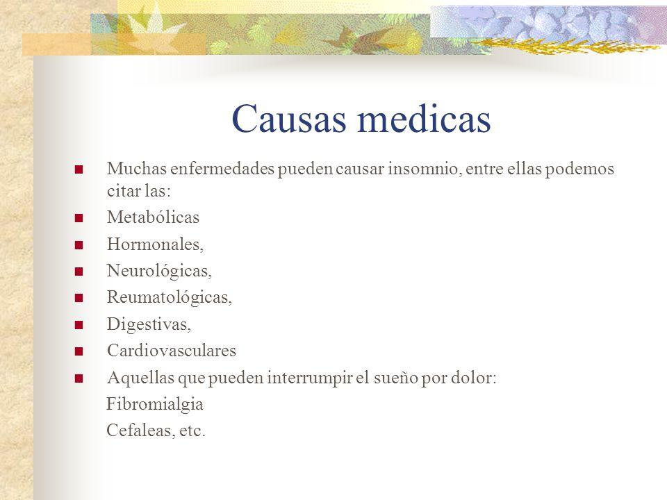 Causas medicas Muchas enfermedades pueden causar insomnio, entre ellas podemos citar las: Metabólicas.