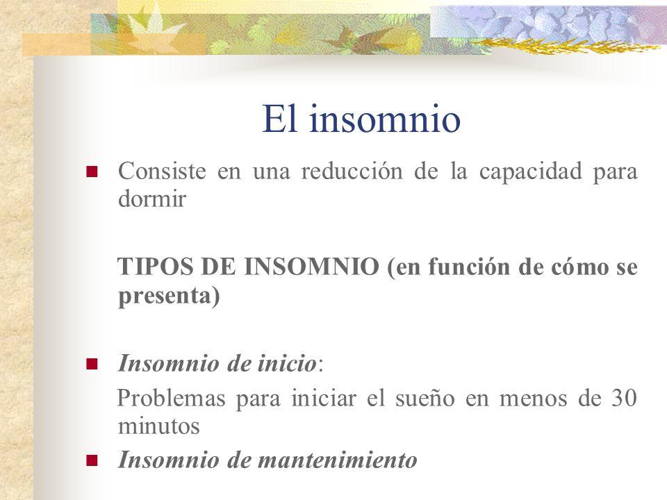El insomnio Consiste en una reducción de la capacidad para dormir