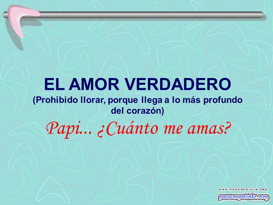 EL AMOR VERDADERO (Prohibido llorar, porque llega a lo más profundo del corazón) Papi...