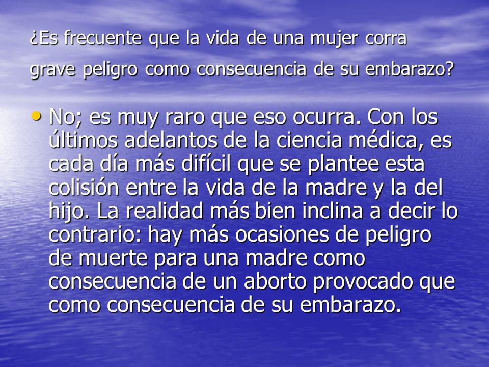 ¿Es frecuente que la vida de una mujer corra grave peligro como consecuencia de su embarazo