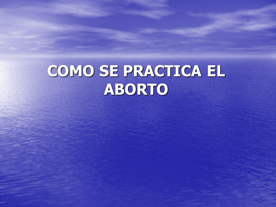 COMO SE PRACTICA EL ABORTO